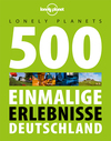 Lonely Planets 500 Einmalige Erlebnisse Deutschland, Lonely Planet: Lonely Planet Reiseführer